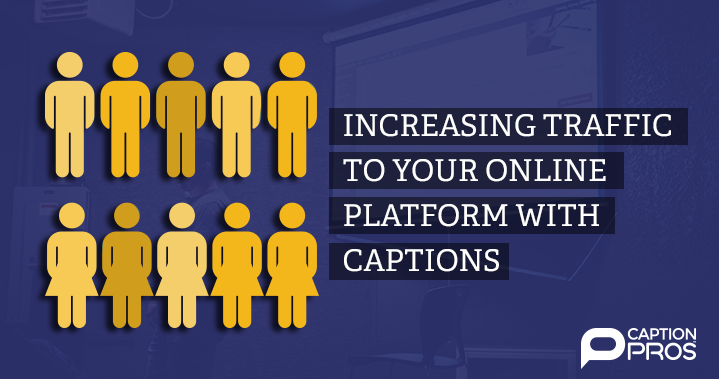Increasing Traffic To Your Online Platform With Captions