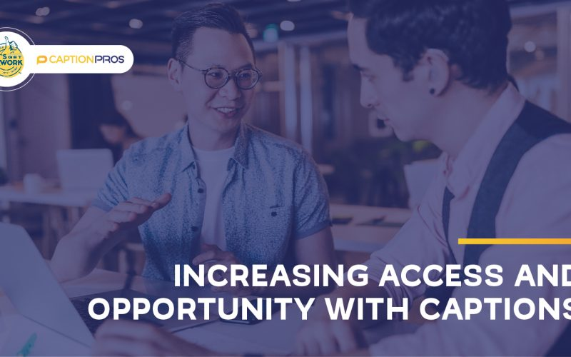 Increasing Access and Opportunity with Captions